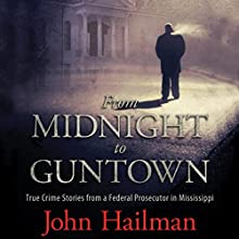 From Midnight to Guntown: True Crime Stories from a Federal Prosecutor in Mississippi Audiobook by John Hailman Narrated by Neal Vickers