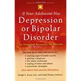 If Your Adolescent Has Depression or Bipolar Disorder: An Essential Resource for Parents (Adolescent Mental Health Initiative) ~ Dwight L. Evans