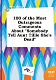 img - for 100 of the Most Outrageous Comments about Somebody Tell Aunt Tillie She's Dead book / textbook / text book