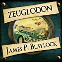 Zeuglodon (       UNABRIDGED) by James P Blaylock Narrated by Jennifer Woodward