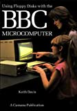 Using floppy disks with the BBC Microcomputer (0950876208) by KEITH DAVIS