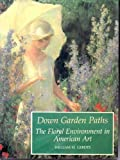 Down Garden Paths: The Floral Environment in American Art (0838632149) by Gerdts, William H.