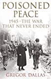 POISONED PEACE: THE WAR THAT NEVER ENDED (0719554896) by GREGOR DALLAS