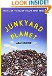 Junkyard Planet: Travels in the Billi...