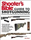 img - for Shooter's Bible Guide to Shotgunning: A Comprehensive Guide to Shotguns, Ammunition, Chokes, Accessories, and Where to Shoot book / textbook / text book