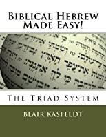 Biblical Hebrew Made Easy!: The Triad System