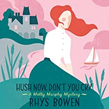 Hush Now Don't You Cry: Molly Murphy Mysteries (       UNABRIDGED) by Rhys Bowen Narrated by Lara Hutchinson