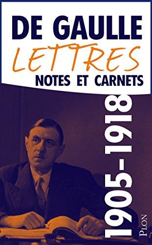 Charles De GAULLE - Lettres, notes et carnets, tome 1 : 1905-1918