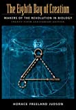 The Eighth Day of Creation: Makers of the Revolution in Biology, 25th Anniversary Edition (0879694785) by Horace Freeland Judson