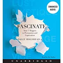 Fascinate: Your 7 Triggers to Persuasion and Captivation (       UNABRIDGED) by Sally Hogshead Narrated by Sally Hogshead