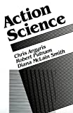 Action Science (Jossey Bass Business and Management Series)