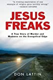 img - for Jesus Freaks: A True Story of Murder and Madness on the Evangelical Edge [Paperback] [2008] Reprint Ed. Don Lattin book / textbook / text book