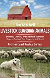 img - for Livestock Guardian Animals: Donkeys, Llamas, and Livestock Guardian Dogs to Protect Your Property and Stock (Homestead Basics) book / textbook / text book