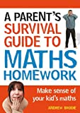 img - for Parent's Survival Guide to Maths Homework: Make Sense of Your Kid's Maths book / textbook / text book