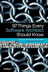 97 Things Every Software Architect Should Know: Collective Wisdom from the Experts   [97 THINGS EVERY SOFTWARE ARCHI] [Paperback]