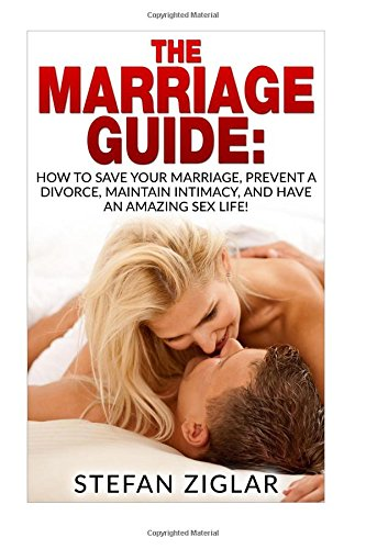 The Marriage Guide: 9 Marriage Ebooks in 1!!! How to Save Your Marriage, Prevent a Divorce, Maintain Intimacy, and Have an Amazing Sex Life!
