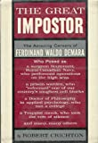 The Great Impostor, The Amazing Careers of Ferdinand Waldo Demara, Who Posed as a Surgeon Lieutenant..., A Prison Warden..., A Doctor of Philosophy..., a Trappist Monk..., And Many, Many Others