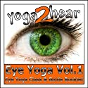 Eye Yoga, Vol.1: Yogic Eye Exercises for Strong, Healthy and Relaxed Eyes  by Sue Fuller