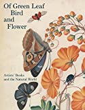 Of Green Leaf, Bird, and Flower: Artists Books and the Natural World (Yale Center for British Art)