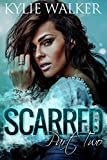 SCARRED - Part 2 (The SCARRED Series - Book 2)