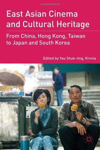 East Asian Cinema and Cultural Heritage From China, Hong Kong, Taiwan, to Japan