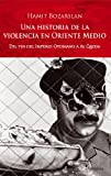 img - for Historia de la violencia en Oriente Medio. Del fin del Imperio Otomano a Al Qaeda book / textbook / text book