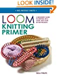 Loom Knitting Primer: A Beginner's Gu...