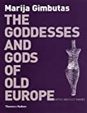 The Goddesses and Gods of Old Europe: Myths and Cult Images: 6500-3500 BC Myths and Cult Images