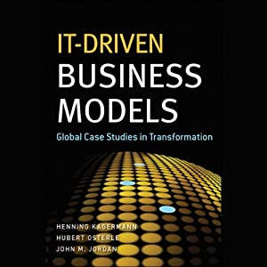 IT-Driven Business Models: Global Case Studies in Transformation | [Henning Kagermann, Hubert Osterle, John M. Jordan]