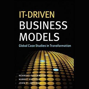IT-Driven Business Models: Global Case Studies in Transformation | [Henning Kagermann, Hubert Osterle, John M. Jordan]