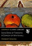 img - for John Dene of Toronto: A Comedy of Whitehall book / textbook / text book