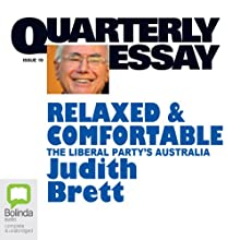 Quarterly Essay 19: Relaxed & Comfortable: The Liberal Party's Australia Periodical by Judith Brett Narrated by Judith Brett