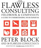 The Flawless Consulting Fieldbook and Companion: A Guide Understanding Your Expertise (0787948047) by Block, Peter