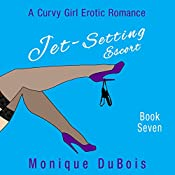 Jet-Setting Escort: A Curvy Girl Erotic Romance, Book 7 | Monique DuBois