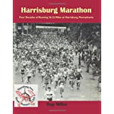 Harrisburg Marathon: Four Decades of Running 26.22 Miles at Harrisburg, Pennsylvania