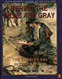 Behind the Blue and Gray: The Soldier s Life in the Civil War (Young Reader s Hist- Civil War)