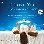 I Love You to God and Back: A Mother and Child Can Find Faith and Love Through Bedtime Prayers | Amanda Lamb
