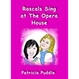 Rascals Sing at The Opera House. (Adventures of Rascals, Polly and Gertie Book 2) ~ Patricia Puddle