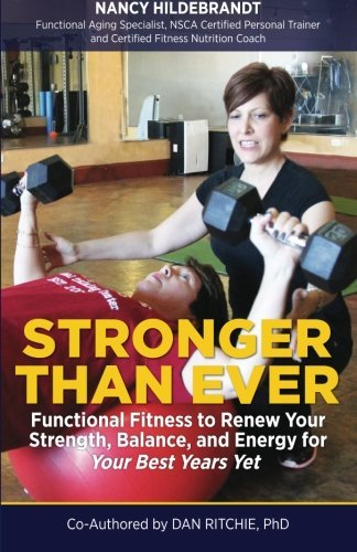Stronger Than Ever: Functional Fitness to Renew Your Strength, Balance, and Energy for Your Best Years Yet by Nancy Hildebrandt (2016-05-11)