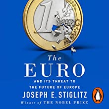 The Euro: And Its Threat to the Future of Europe Audiobook by Joseph Stiglitz Narrated by Mike Fitzpatrick