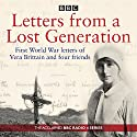 Letters from a Lost Generation: First World War letters of Vera Brittain and four friends Audiobook by Mark Bostridge, Alan Bishop Narrated by Amanda Root, Jonathan Firth, Full Cast