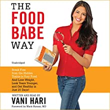 The Food Babe Way: Break Free from the Hidden Toxins in Your Food and Lose Weight, Look Years Younger, and Get Healthy in Just 21 Days! (       UNABRIDGED) by Vani Hari, Mark Hyman (foreword) Narrated by Vani Hari