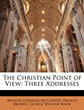 The Christian Point of View: Three Addresses (1141539071) by McGiffert, Arthur Cushman