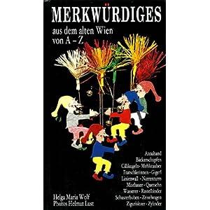 Merkwurdiges aus dem alten Wien von A-Z (German Edition) Helga Maria Wolf