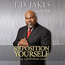 Reposition Yourself: Living Life Without Limits (       ABRIDGED) by T.D. Jakes Narrated by T.D. Jakes