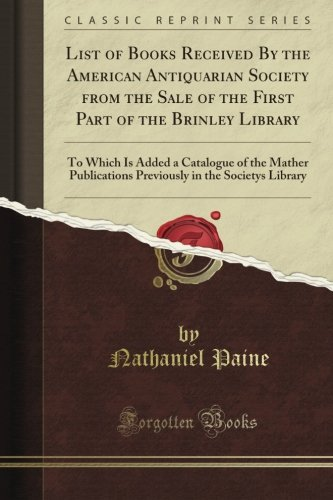 List of Books Received By the American Antiquarian Society from the Sale of the First Part of the Brinley Library: To Which Is Added a Catalogue of ... in the Society's Library (Classic Reprint)