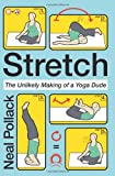 Stretch: The Unlikely Making of a Yoga Dude (0061727695) by Pollack, Neal