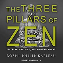 The Three Pillars of Zen: Teaching, Practice, and Enlightenment Audiobook by Roshi Philip Kapleau Narrated by Sean Runnette