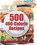 500 400-Calorie Recipes: Delicious and Satisfying Meals That Keep You to a Balanced 1200-Calorie Diet So You Can Lose Weight without Starving Yourself