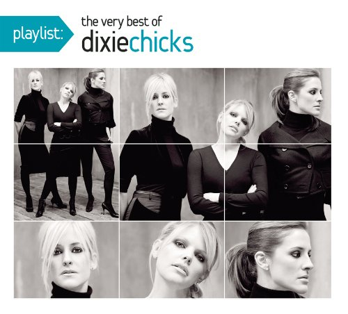 Dixie Chicks - Playlist: The Very Best of Dixie Chicks - Zortam Music